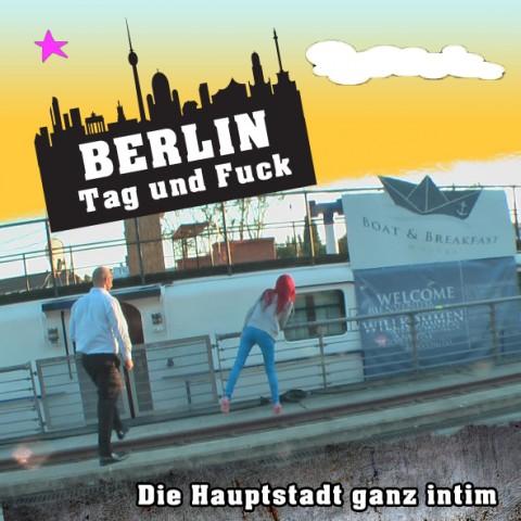 Berlin Tag und Fuck - die Hauptstadt ganz intim